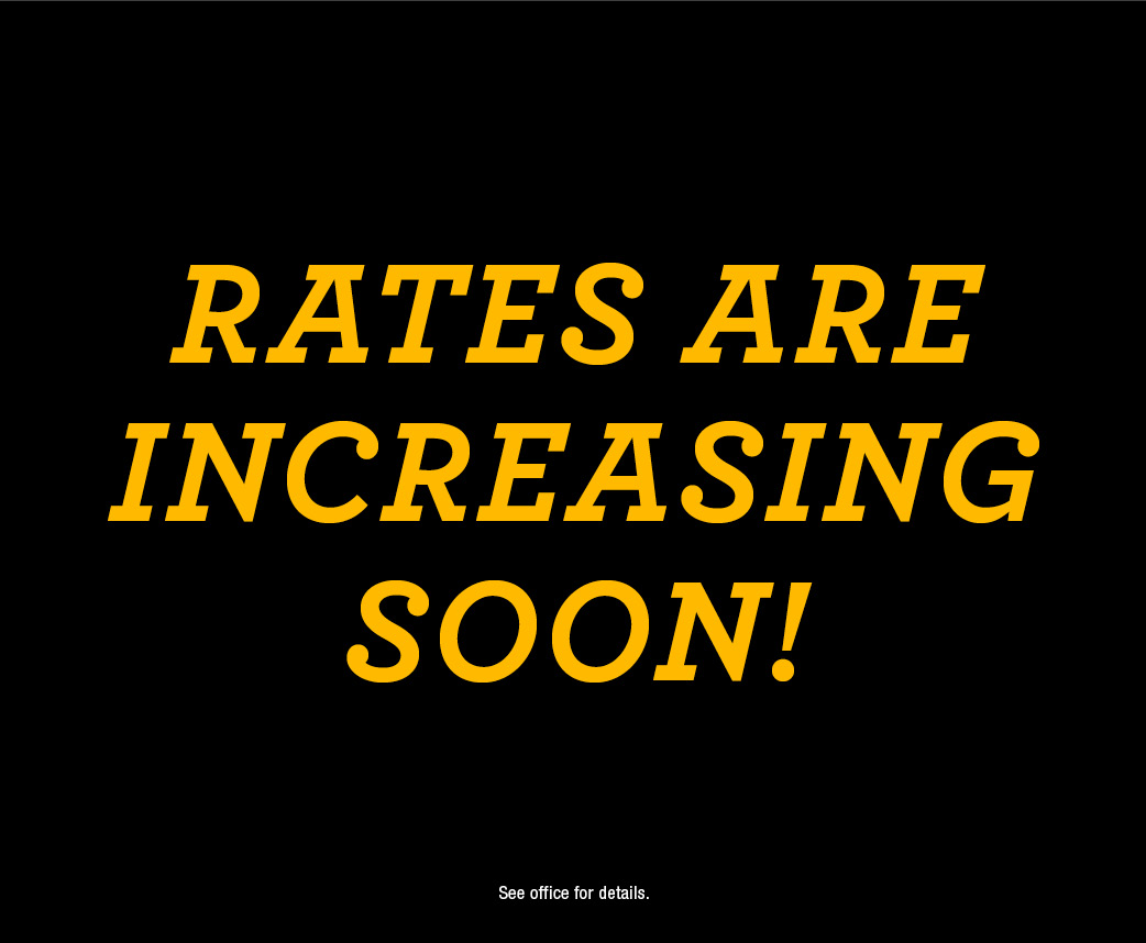 Rates are increasing soon!