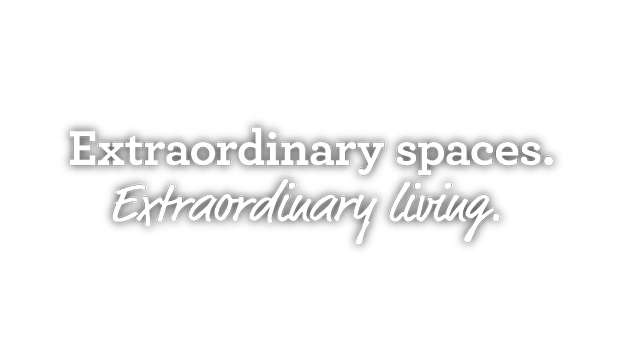 Extraordinary spaces. Extraordinary living.