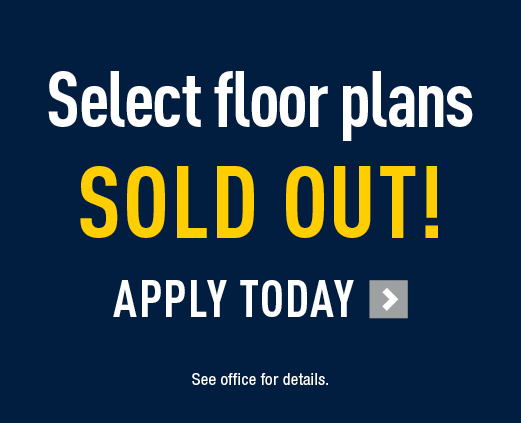 Select floor plans sold out! Apply today