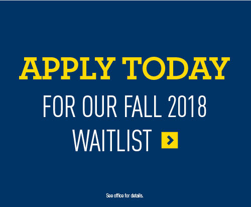 Apply Today for our Fall 2018 Waitlist.